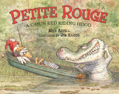 Petite Rouge: A Cajun Red Riding Hood.  Fresh from a swamp near you… with fairytale illustrations from artist Jim Harris.