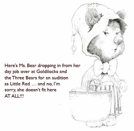 Little Red Riding Bear?  Nope.  Jim said that didn't work at all.  She belongs over in the Goldilocks fairytale… and there she shall stay.