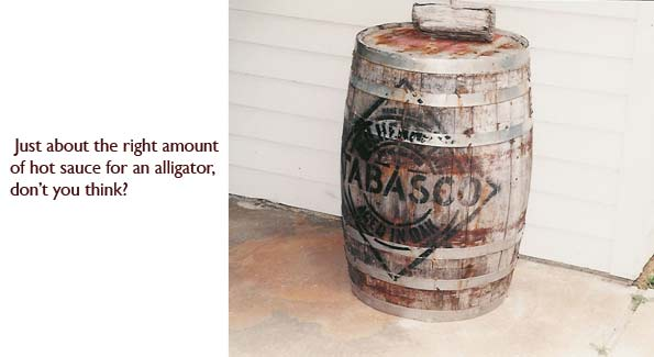 A barrel of Cajun hot sauce.  Just the right amount of Tabasco for a mean old gator like Claude.