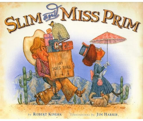Slim and Miss Prim. A cowboy love story for kids.  Illustrated (with a lot of sympathy for the cowboy) by Jim Harris.