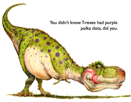 'Polka-Dotted T-Rex'  As a fantasy artist… you run across these creatures from time to time.  Few people realize it, but many T-rexes were, indeed, polka-dotted.
