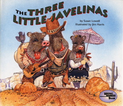 The Three Little Javelinas.  The much-loved Southwestern fairy tale starring the three little javelinas and the big bad coyote.  Illustrated by Jim Harris.