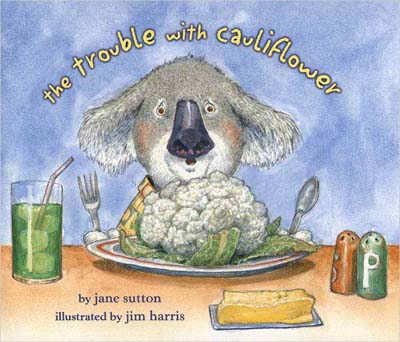 The Trouble With Cauliflower.  The book for picky eaters (and anyone who thinks cauliflower brings bad luck).  Illustrations by children's book artist Jim Harris.