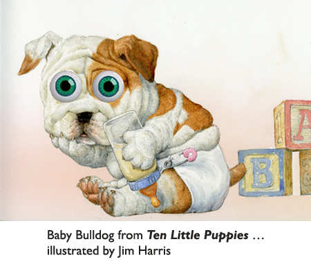 'Baby Bulldog' from the kids' book, Ten Little Puppies.  Yes, I know, bulldogs don't really wear diapers.  It's 'artistic license'… a really fun part of the process of illustrating picture books.